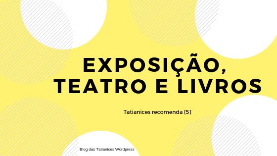 Exposição, teatro e livros