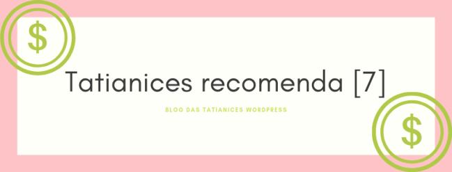 tatianices recomenda [7]