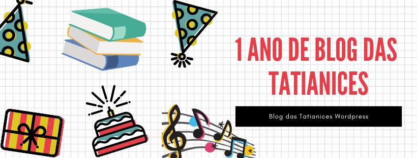 1 ano de blog das tatianices