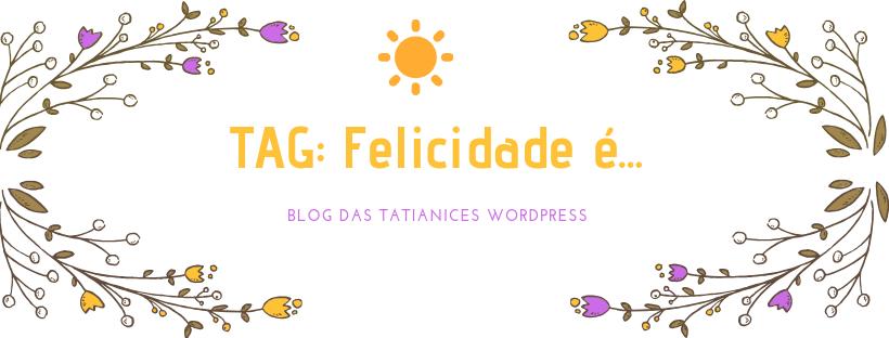 tag_ felicidade é...
