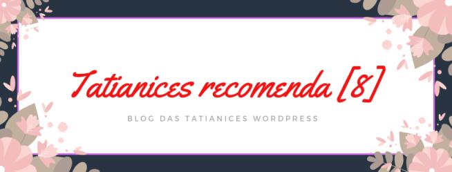 tatianices recomenda [8]