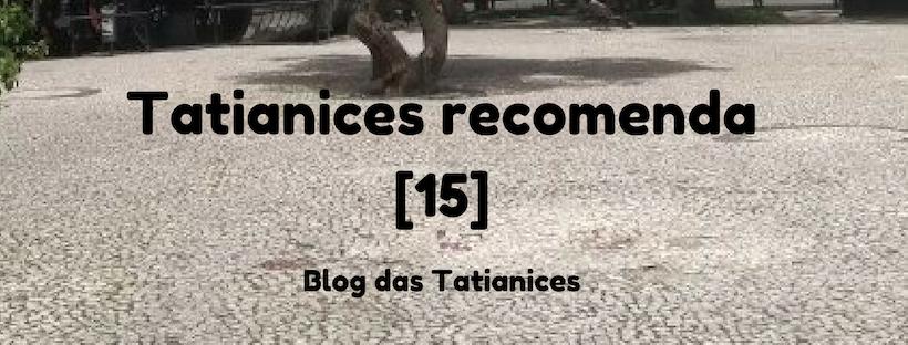Tatianices recomenda [15]