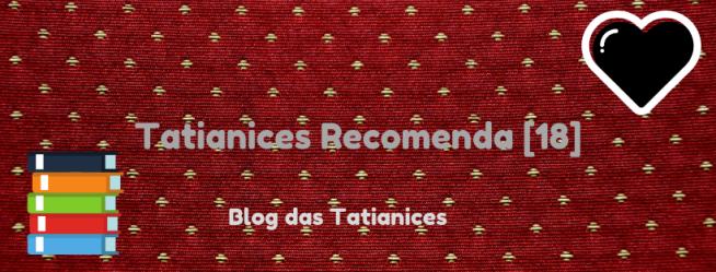 Tatianices Recomenda [18]