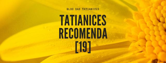 Tatianices recomenda [19]
