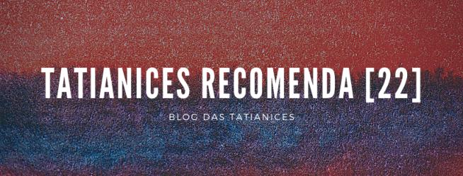 tatianices recomenda [22]