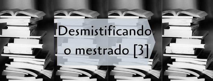 Desmistificando o mestrado [3]