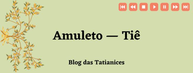 Amuleto — Tiê