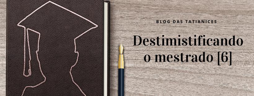 Destimistificando o mestrado [6]
