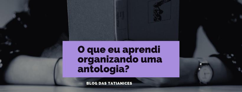 O que eu aprendi organizando uma antologia_