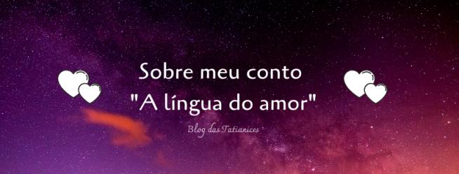 Sobre meu conto _A língua do amor_