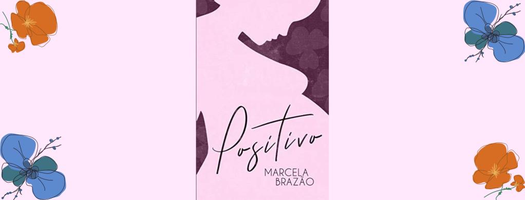 """Cabeçalho com capa do livro """"Positivo"""", da autora Marcela Brazão"""